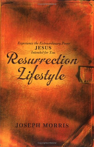 9781577947219: Resurrection Lifestyle: Experience the Extraordinary Power and Genuine Authority Jesus Intended for You