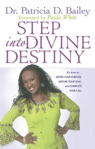 9781577947424: Step into Divine Destiny: It's Time to ... Define Your Purpose, Mature Your Soul, and Complete Your Call