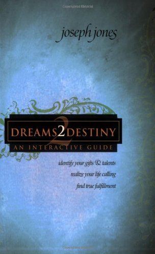 Dreams2destiny Interactive Study Course: Identify Your Gifts and Talents, Realize Your Life Calling...