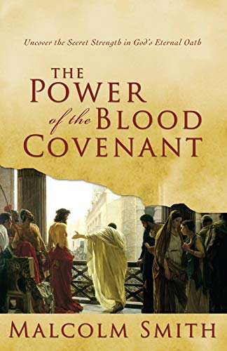 The Power of the Blood Covenant: Uncover: Malcom Smith