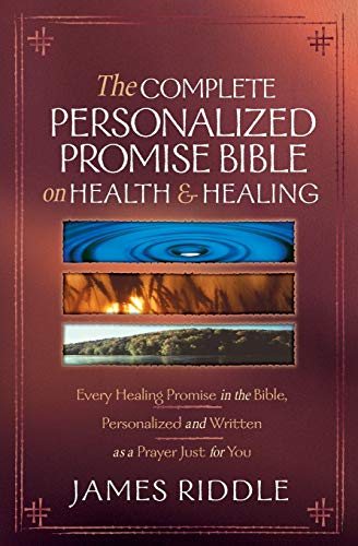 The Complete Personalized Promise Bible on Health and Healing: Every Promise in the Bible, from ...