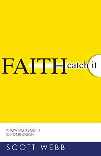 Faith: Catch It: Scott Webb