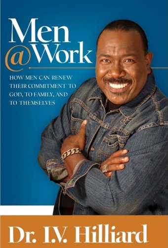 9781577948797: Men@Work: How Men Can Renew Their Commitment to God, to Family, and to Themselves