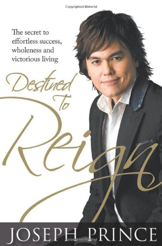 Destined to Reign : The Secret to: Joseph Prince