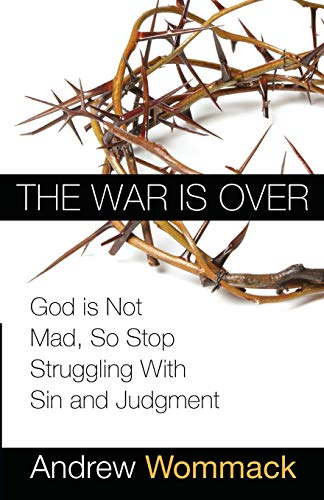 9781577949350: The War is Over: God is Not Mad, So Stop Struggling With Sin and Judgment