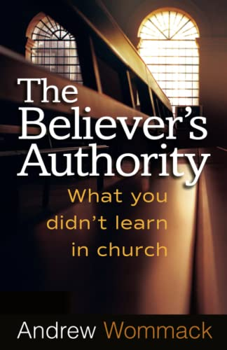 The Believer's Authority: What You Didn't Learn in Church: Andrew Wommack