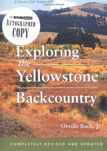 9781578050024: Exploring the Yellowstone Backcountry: A Guide to the Hiking Trails of Yellowstone With Additional Sections on Canoeing, Bicycling, and Cross-Country Skiing (Third Edition)