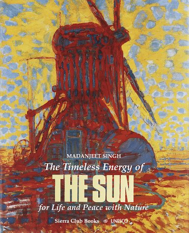 The Timeless Energy of the Sun: For Life and Peace With Nature (1578050154) by Madanjeet Singh; Unesco