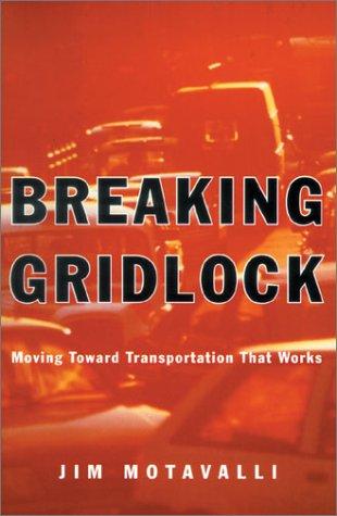 Breaking Gridlock: Moving Toward Transportation That Works: Jim Motavalli