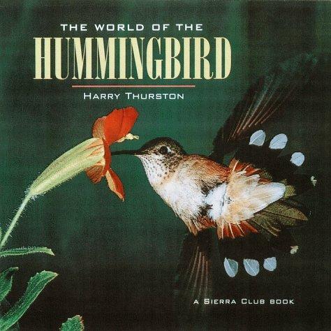 The World of the Hummingbird: Harry Thurston