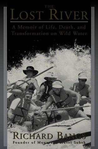 The Lost River: A Memoir of Life,: Richard Bangs