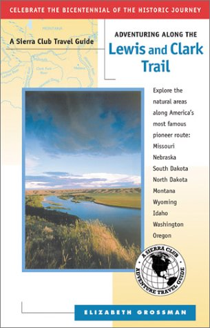 Adventuring along the Lewis and Clark Trail: Grossman, Elizabeth