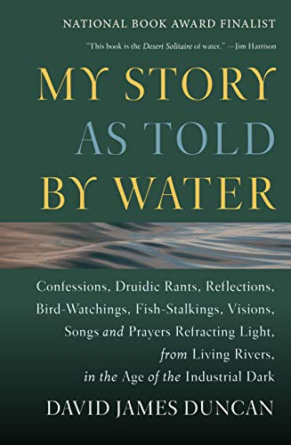 9781578050833: My Story as Told by Water: Confessions, Druidic Rants, Reflections, Bird-watchings, Fish-stalkings, Visions, Songs and Prayers Refracting Light, From Living Rivers, in the Age of the Industrial Dark