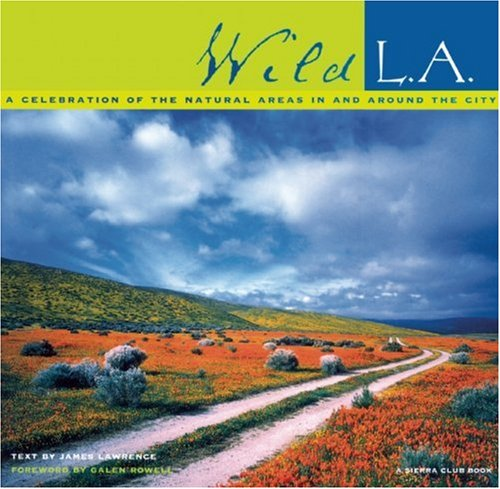 9781578051038: Wild L.A.: A Celebration of the Natural Areas In and Around the City (Sierra Club Books Publication)
