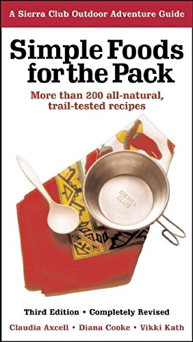9781578051106: Simple Foods for the Pack: More than 200 All-Natural, Trail-tested Recipes (Sierra Club Outdoor Adventure Guides)