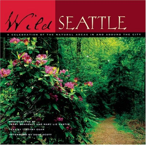 Wild Seattle: A Celebration of the Natural Areas In and Around the City: Egan, Timothy