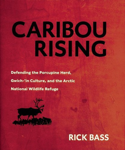 Caribou Rising: Defending the Porcupine Herd, Gwich-'in Culture, and the Arctic National Wildlife...