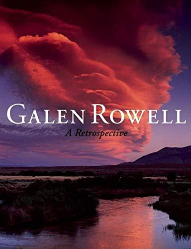 Galen Rowell - A Retrospective: Rowell, Galen A.;Rowell, Galen