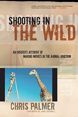 9781578051489: Shooting in the Wild: An Insider's Account of Making Movies in the Animal Kingdom