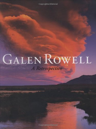 Galen Rowell: A Retrospective: Galen A. Rowell