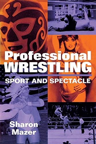 Professional Wrestling: Sport and Spectacle: Mazer, Sharon