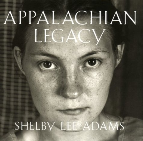 Appalachian Legacy: Photographs: Adams, Shelby Lee
