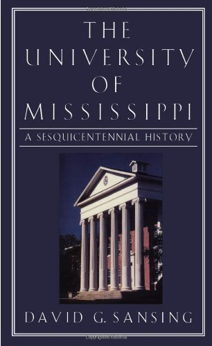 The University of Mississippi: A Sesquicentennial History: Sansing, David G.