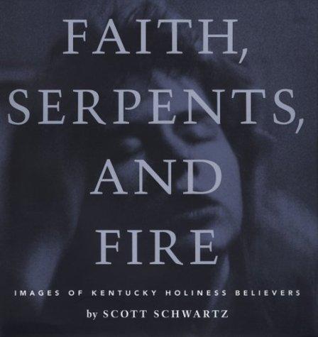Faith, Serpents, and Fire: Images of Kentucky: Schwartz, Scott