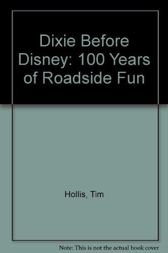 Dixie Before Disney: 100 Years of Roadside Fun: Hollis, Tim