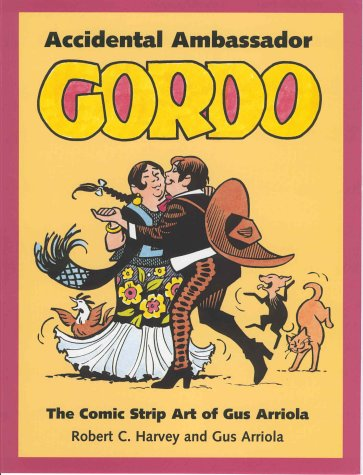 Accidental Ambassador Gordo: The Comic Strip Art of Gus Arriola (Hardback): Robert C. Harvey, Gus ...