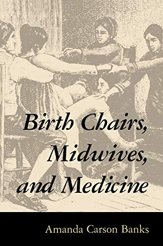 9781578061723: Birth Chairs, Midwives, and Medicine