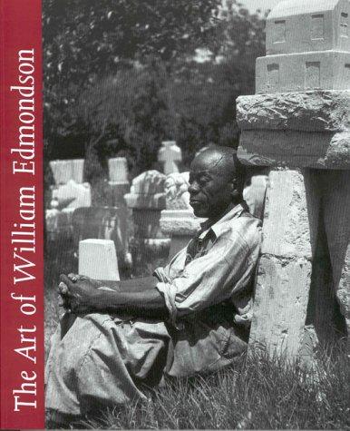 The Art of William Edmondson: Thompson, Robert Farris;Edmondson,