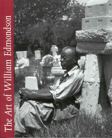 The Art of William Edmondson: Thompson, Robert Farris, Bobby L. Lovett; Rusty Freeman; Judith ...