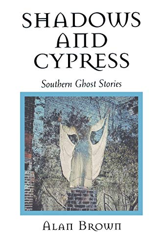 Shadows and Cypress: Southern Ghost Stories: Brown, Alan