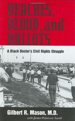 BEACHES, BLOOD, AND BALLOTS; A BLACK DOCTOR'S CIVIL RIGHTS STRUGGLE. University Press of Mississi...