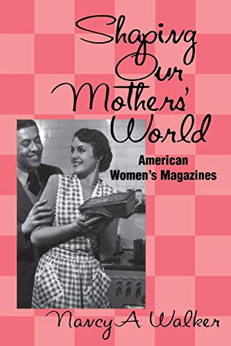 9781578062959: Shaping Our Mothers' World: American Women's Magazines (Studies in Popular Culture)