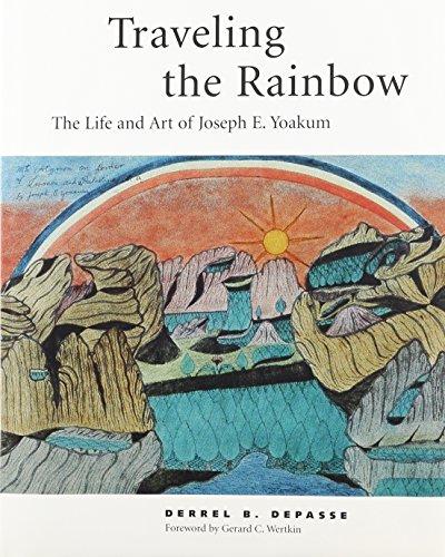 Traveling the Rainbow: The Life and Art of Joseph E. Yoakum: DePasse, Derrel B.