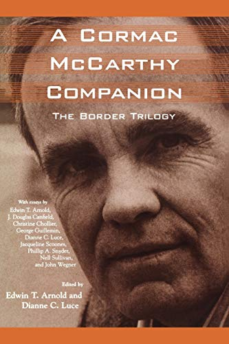 A Cormac McCarthy Companion - The Border Trilogy: Arnold , Edwin T. / Dianne C. Luce / J. Douglas ...