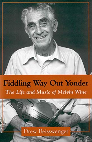 Fiddling Way Out Yonder: The Life and Music of Melvin Wine (American Made Music Series): ...