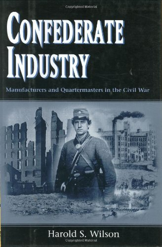 9781578064625: Confederate Industry: Manufacturers and Quartermasters in the Civil War