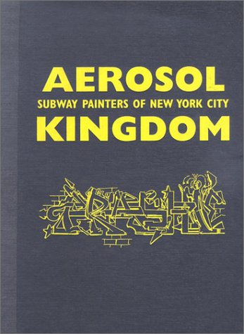 9781578064649: Aerosol Kingdom: Subway Painters of New York City