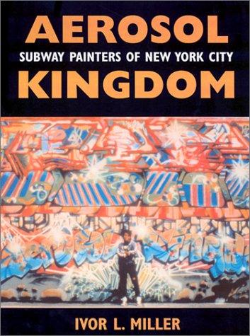 9781578064656: Aerosol Kingdom: Subway Painters of New York City