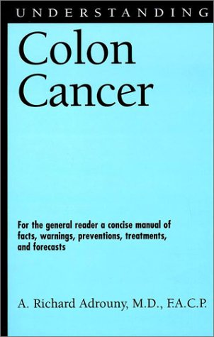 9781578064724: Understanding Colon Cancer: For the general reader a concise manual of facts, warnings, preventions, treatments, and forecasts (Understanding Health and Sickness Series)
