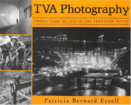 TVA Photography: Thirty Years of Life in the Tennessee Valley: Ezzell, Patricia Bernard