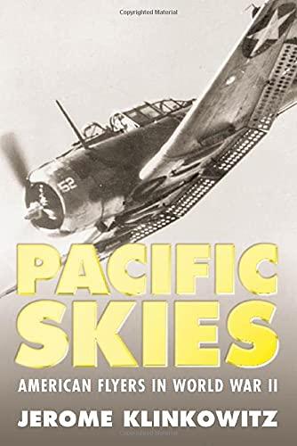 Pacific Skies: American Flyers in World War II (1578066522) by Jerome Klinkowitz