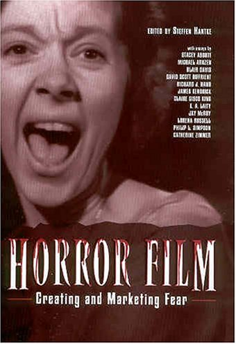 Horror Film: Creating and Marketing Fear: Steffen Hantke