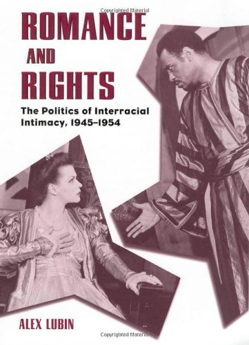 Romance and Rights: The Politics of Interracial Intimacy, 1945-1954: Alex Lubin