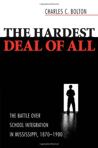 The Hardest Deal of All: The Battle Over School Integration in Mississippi, 1870-1980: Bolton, ...