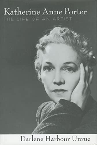Katherine Anne Porter: The Life of an Artist (Willie Morris Books in Memoir and Biography) - Unrue, Darlene Harbour