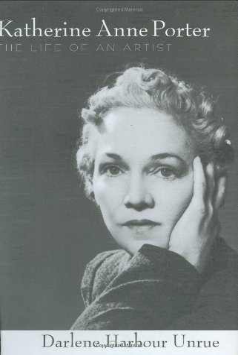 Katherine Anne Porter: The Life of an Artist (WILLIE MORRIS BOOKS IN MEMOIR AND BIOGRAPHY): Darlene...
